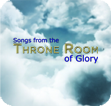 Songs From The Throne Room of Glory